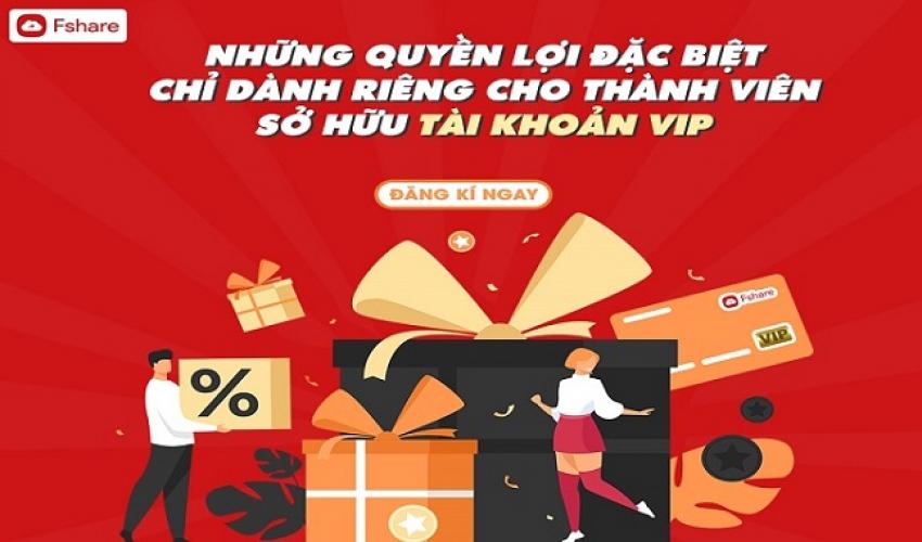 Quyền lợi đặc biệt dành riêng cho thành viên sở hữu tài khoản VIP Fshare